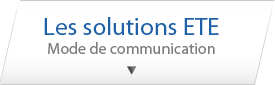 Les solutions ete, Mode de communication
