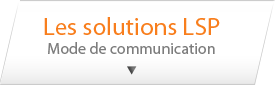 Les solutions lsp, Mode de communication